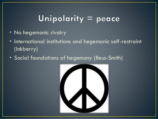 • No hegemonic rivalry • International institutions and hegemonic self-restraint (Inkberry) • Social foundations of hegemo...