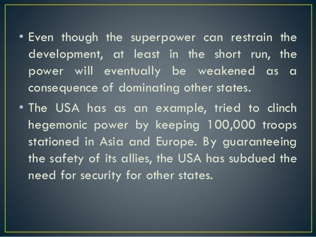 • Even though the superpower can restrain the development, at least in the short run, the power will eventually be weakene...