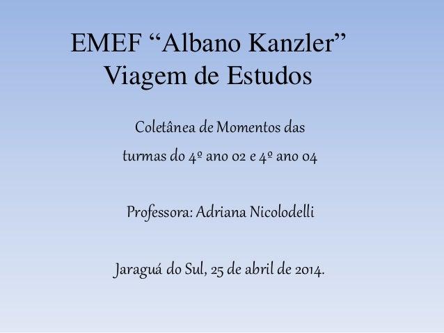 """EMEF """"Albano Kanzler"""" Viagem de Estudos Coletânea de Momentos das turmas do 4º ano 02 e 4º ano 04 Professora: Adriana Nico..."""
