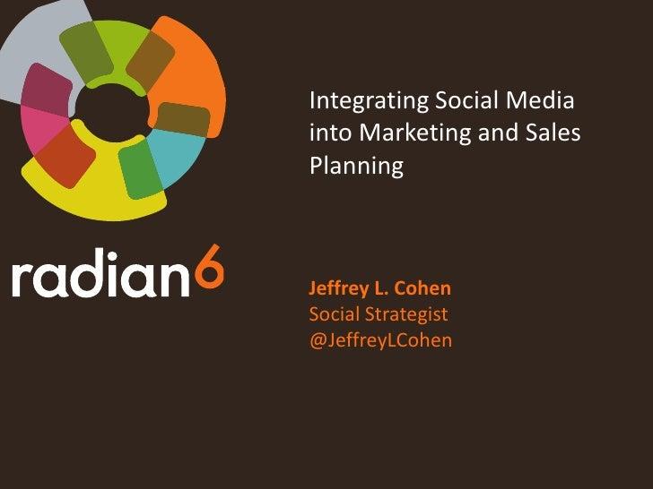 Integrating Social Media into Marketing and Sales Planning<br />Jeffrey L. Cohen<br />Social Strategist<br />@JeffreyLCohe...