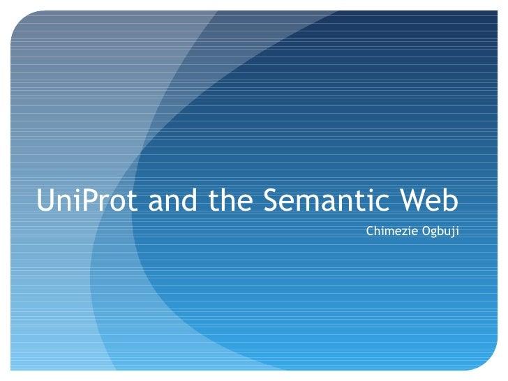 UniProt and the Semantic Web                      Chimezie Ogbuji