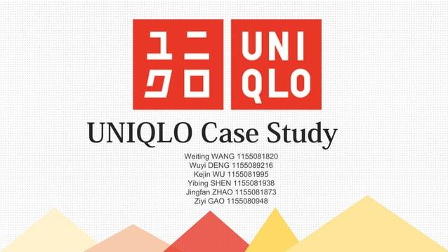 UNIQLO Case Study Weiting WANG 1155081820 Wuyi DENG 1155089216 Kejin WU 1155081995 Yibing SHEN 1155081938 Jingfan ZHAO 115...