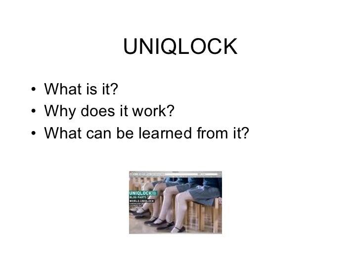 UNIQLOCK <ul><li>What is it? </li></ul><ul><li>Why does it work? </li></ul><ul><li>What can be learned from it? </li></ul>