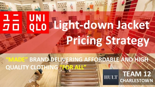 """Light-down Jacket Pricing Strategy TEAM 12 CHARLESTOWN """"MADE"""" BRAND DELIVERING AFFORDABLE AND HIGH QUALITY CLOTHING """"FOR A..."""