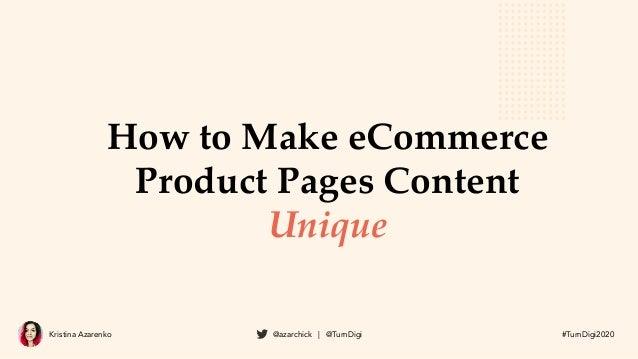 Kristina Azarenko @azarchick | @TurnDigi #TurnDigi2020 How to Make eCommerce Product Pages Content Unique