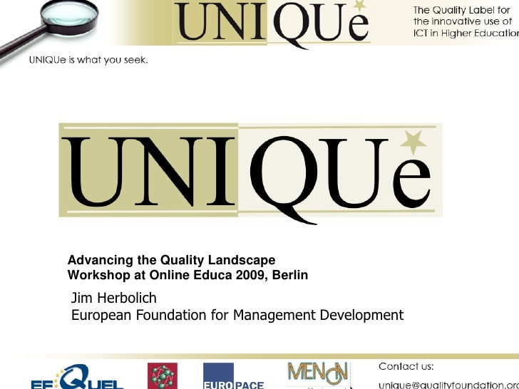 Advancing the Quality Landscape Workshop at Online Educa 2009, Berlin Jim Herbolich European Foundation for Management Dev...