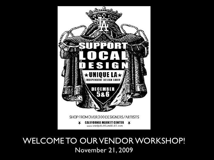 WELCOME TO OUR VENDOR WORKSHOP!          November 21, 2009