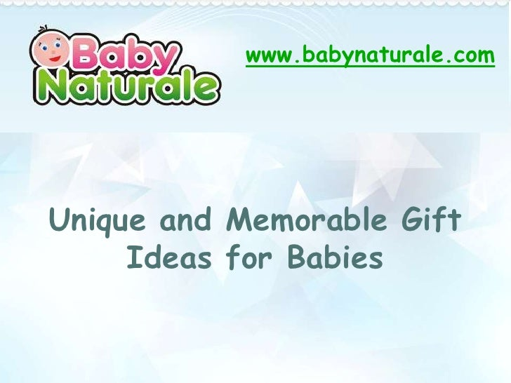 www.babynaturale.comUnique and Memorable Gift     Ideas for Babies