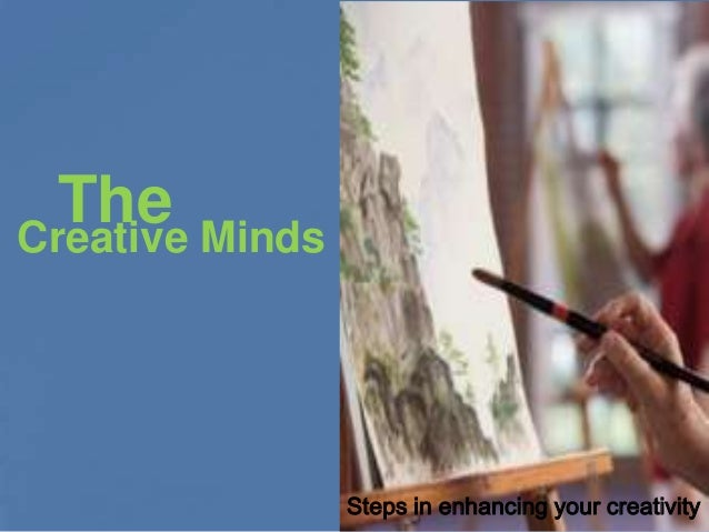 The MindsCreative              Steps in enhancing your creativity