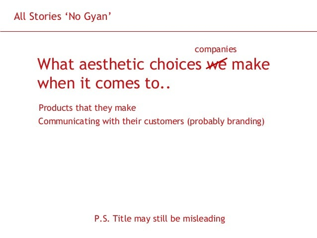 All Stories 'No Gyan' companies  What aesthetic choices we make when it comes to.. Products that they make Communicating w...