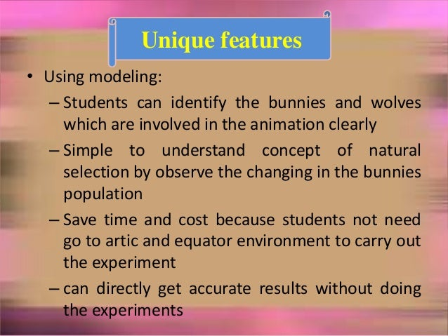 • Using modeling: – Students can identify the bunnies and wolves which are involved in the animation clearly – Simple to u...