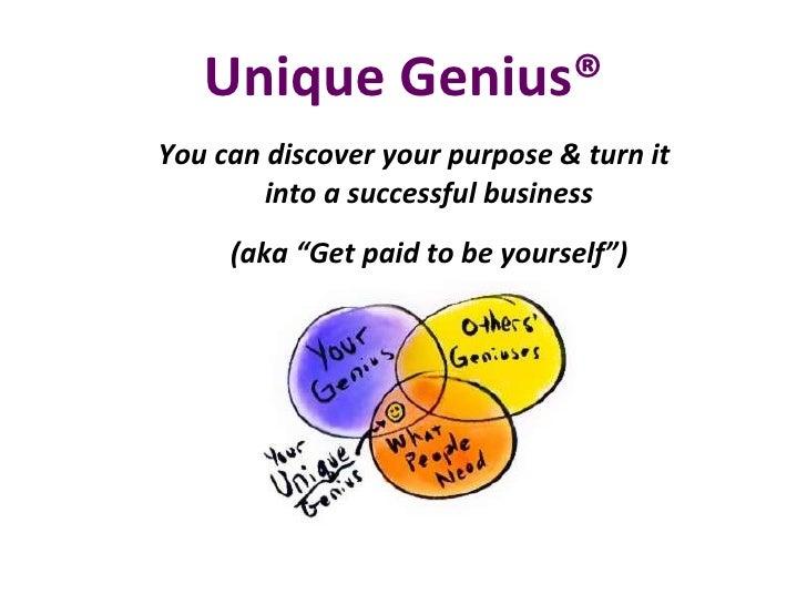 "Unique Genius® <ul><li>You can discover your purpose & turn it into a successful business </li></ul><ul><li>(aka ""Get paid..."