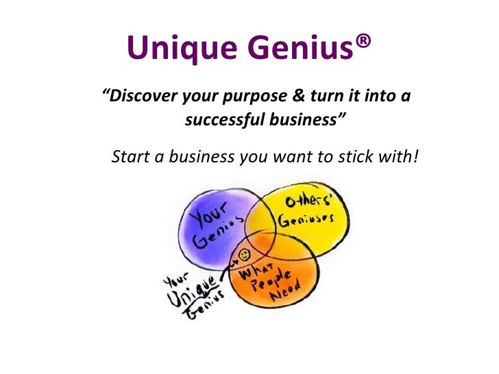 "Unique Genius® <ul><li>"" Discover your purpose & turn it into a successful business"" </li></ul><ul><li>Start a business yo..."