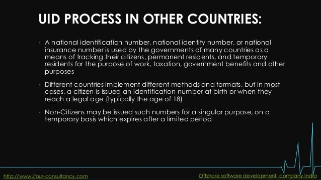 UID PROCESS IN OTHER COUNTRIES: • A national identification number, national identity number, or national insurance number...