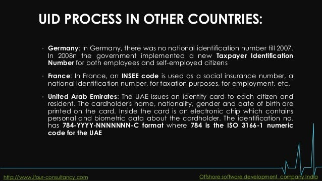 UID PROCESS IN OTHER COUNTRIES: • Germany: In Germany, there was no national identification number till 2007. In 2008n the...