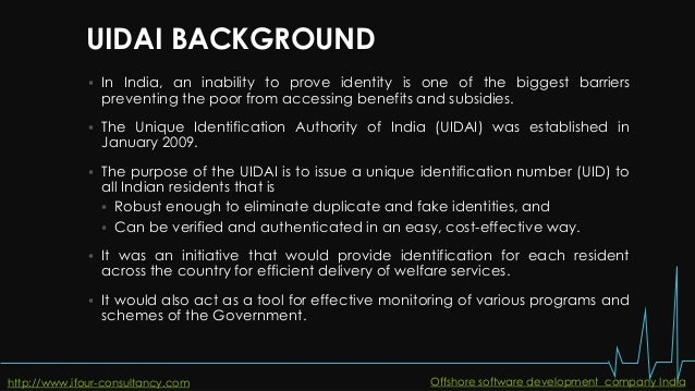 UIDAI BACKGROUND  In India, an inability to prove identity is one of the biggest barriers preventing the poor from access...