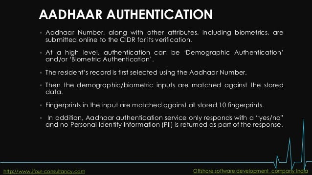AADHAAR AUTHENTICATION  Aadhaar Number, along with other attributes, including biometrics, are submitted online to the CI...