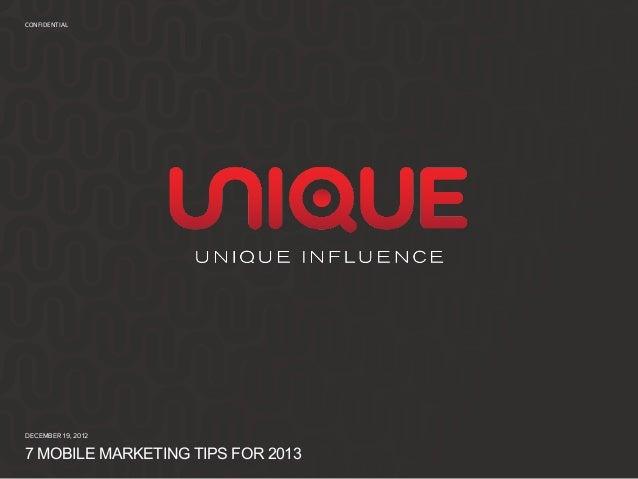 CONFIDENTIAL DECEMBER 19, 20127 MOBILE MARKETING TIPS FOR 2013
