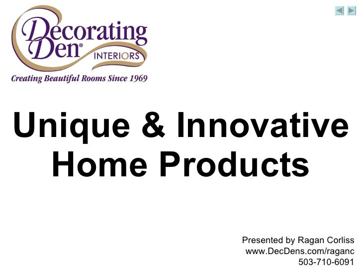 Unique & Innovative Home Products Presented by Ragan Corliss www.DecDens.com/raganc 503-710-6091