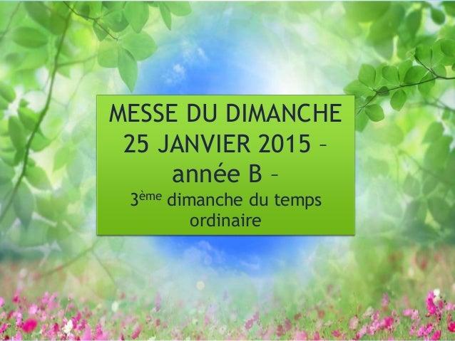 MESSE DU DIMANCHE 25 JANVIER 2015 – année B – 3ème dimanche du temps ordinaire