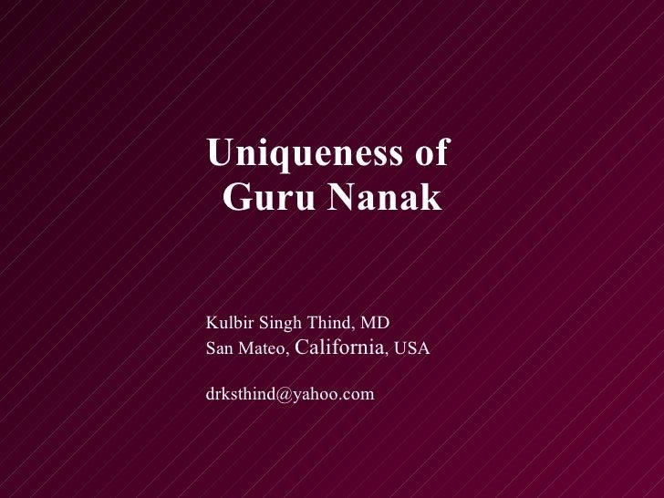 Uniqueness of  Guru Nanak Kulbir Singh Thind, MD San Mateo,  California , USA [email_address]
