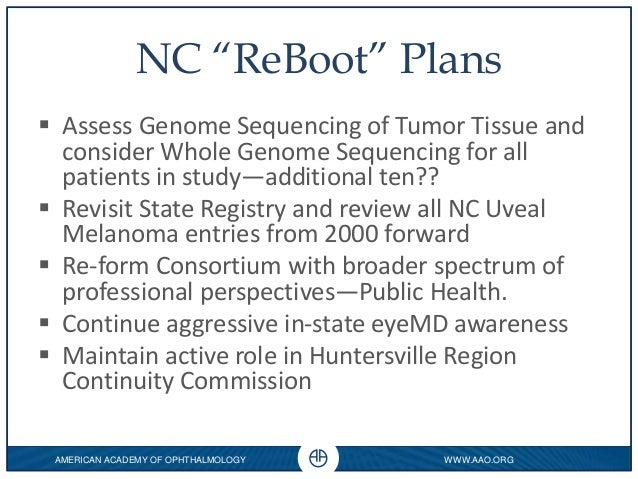 """WWW.AAO.ORG 0 AMERICAN ACADEMY OF OPHTHALMOLOGY NC """"ReBoot"""" Plans  Assess Genome Sequencing of Tumor Tissue and consider ..."""