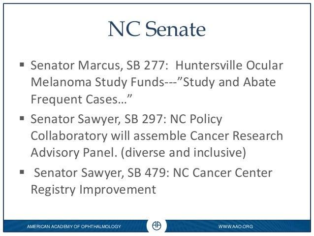 WWW.AAO.ORG 0 AMERICAN ACADEMY OF OPHTHALMOLOGY NC Senate  Senator Marcus, SB 277: Huntersville Ocular Melanoma Study Fun...