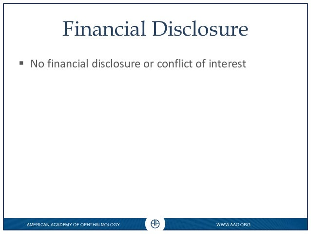 AMERICAN ACADEMY OF OPHTHALMOLOGY WWW.AAO.ORG 0 Financial Disclosure  No financial disclosure or conflict of interest
