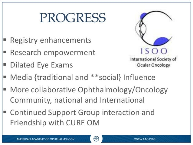 WWW.AAO.ORG 0 AMERICAN ACADEMY OF OPHTHALMOLOGY PROGRESS  Registry enhancements  Research empowerment  Dilated Eye Exam...
