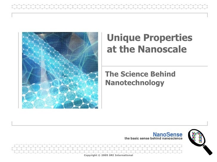 Unique Properties at the Nanoscale The Science Behind Nanotechnology