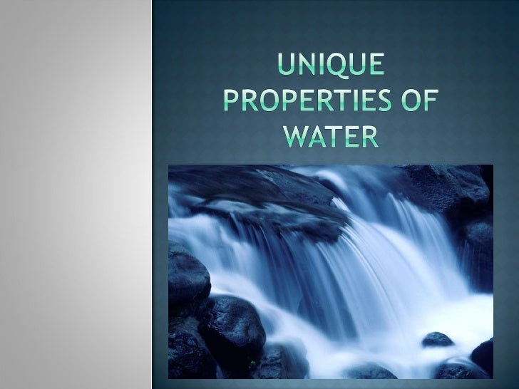 unique properties of water essay These and other unique properties of water are responsible for the important role that water plays in life you can order a custom essay, term paper.