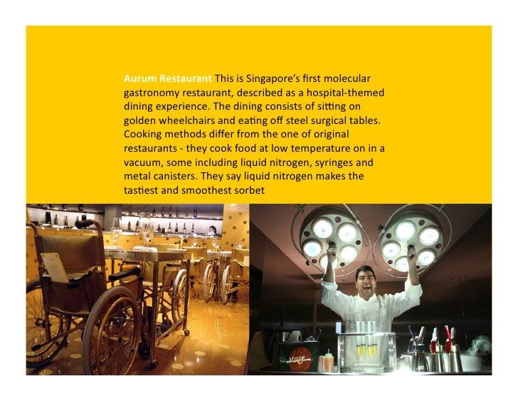 Aurum Restaurant This is Singapore's first molecular gastronomy restaurant, described as a hospital...