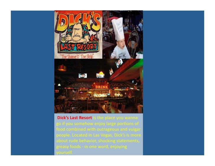 Dick's Last Resort is the place you wanna go if you somehow enjoy large por?ons of food ...