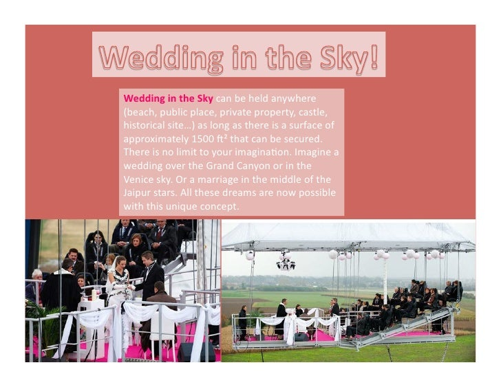 Wedding in the Sky can be held anywhere (beach, public place, private property, castle, histor...