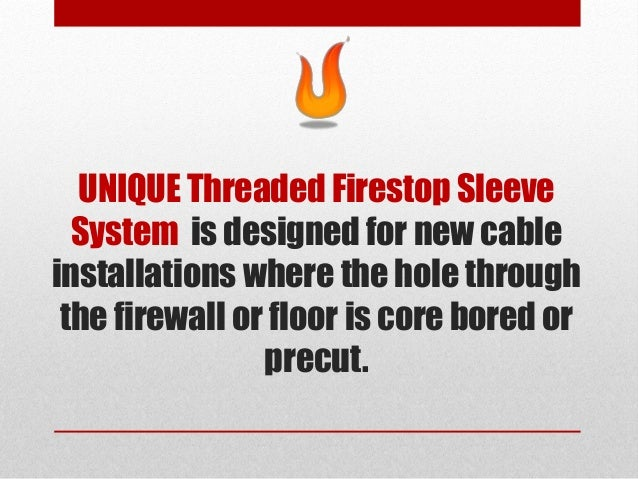 UNIQUE Threaded Firestop Sleeve System is designed for new cable installations where the hole through the firewall or floo...