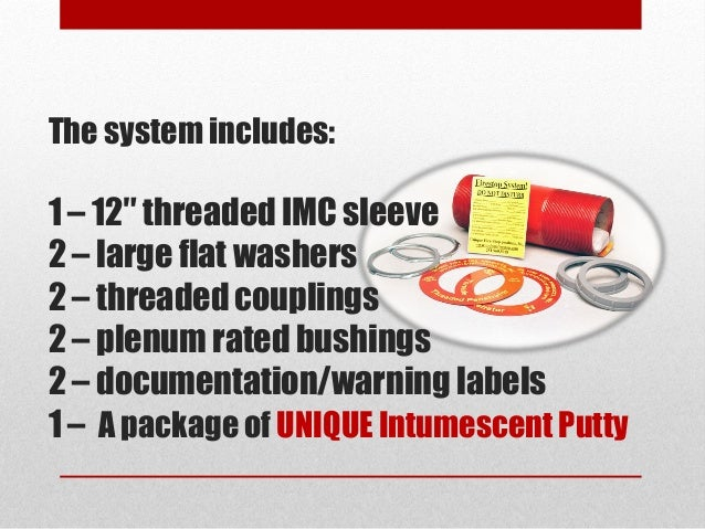 The system includes: 1 – 12″ threaded IMC sleeve 2 – large flat washers 2 – threaded couplings 2 – plenum rated bushings 2...