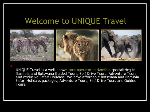 Welcome to UNIQUE Travel  UNIQUE Travel is a well-known tour operator in Namibia specializing in Namibia and Botswana Gui...