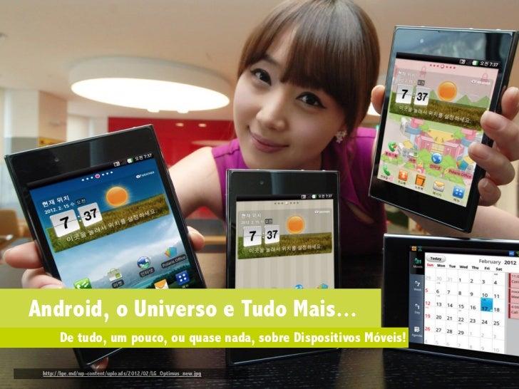 Android, o Universo e Tudo Mais...       De tudo, um pouco, ou quase nada, sobre Dispositivos Móveis! http://lge.md/wp-con...