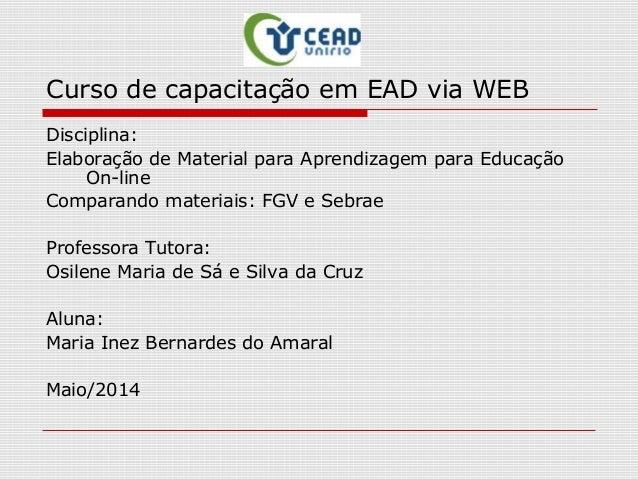 Curso de capacitação em EAD via WEB Disciplina: Elaboração de Material para Aprendizagem para Educação On-line Comparando ...