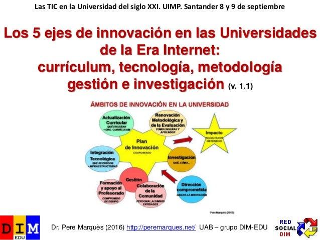 Los 5 ejes de innovación en las Universidades de la Era Internet: currículum, tecnología, metodología gestión e investigac...