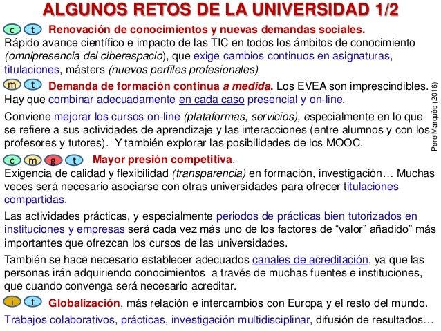 ALGUNOS RETOS DE LA UNIVERSIDAD 1/2 Renovación de conocimientos y nuevas demandas sociales. Rápido avance científico e imp...