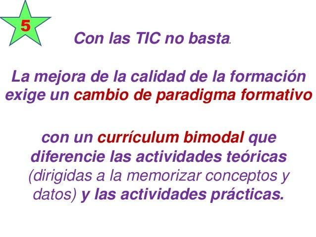 con un currículum bimodal que diferencie las actividades teóricas (dirigidas a la memorizar conceptos y datos) y las activ...