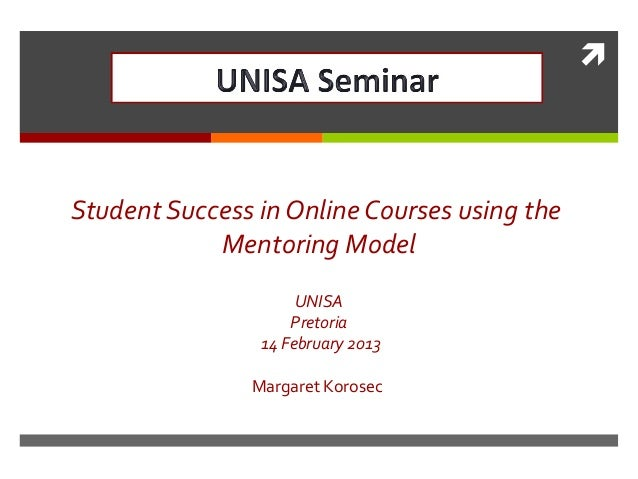 Student Success in Online Courses using the            Mentoring Model                     UNISA                    Preto...