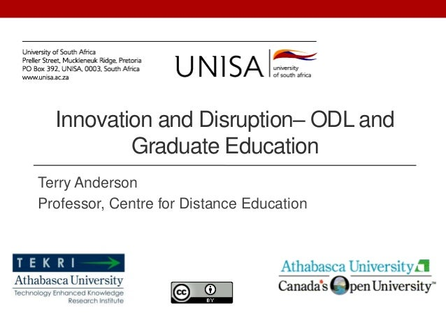 Innovation and Disruption– ODL and          Graduate EducationTerry AndersonProfessor, Centre for Distance Education