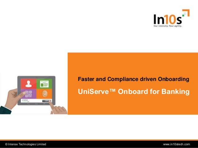 © Intense Technologies Limited© Intense Technologies Limited www.in10stech.com UniServe™ Onboard for Banking Faster and Co...