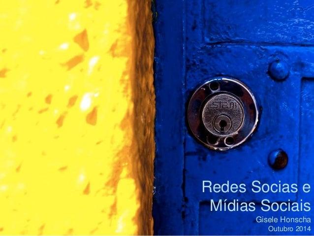 Redes Socias e  Mídias Sociais  Gisele Honscha  Outubro 2014