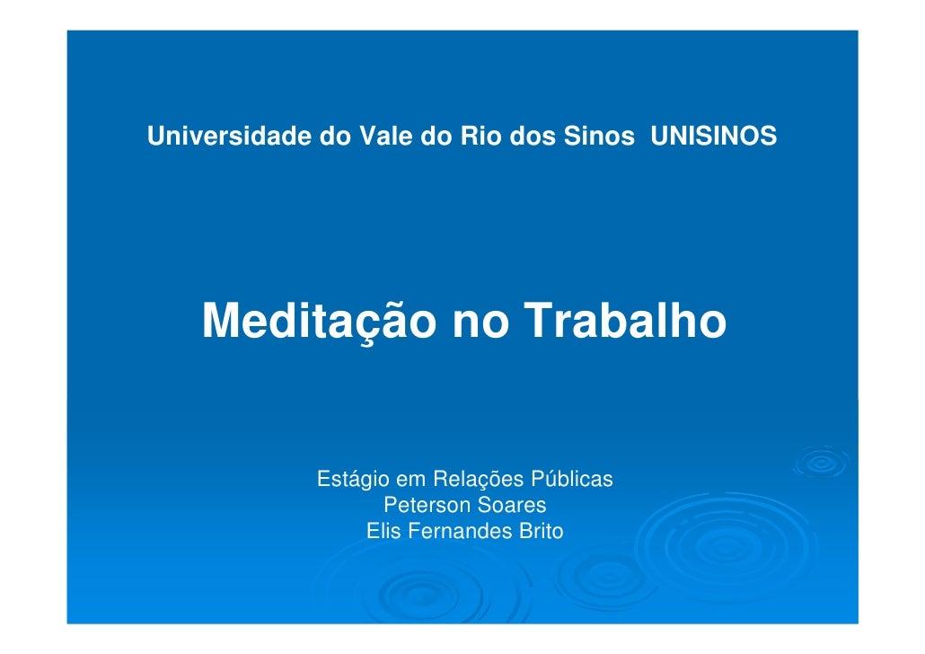 Universidade do Vale do Rio dos Sinos UNISINOS         Meditação no Trabalho               Estágio em Relações Públicas   ...