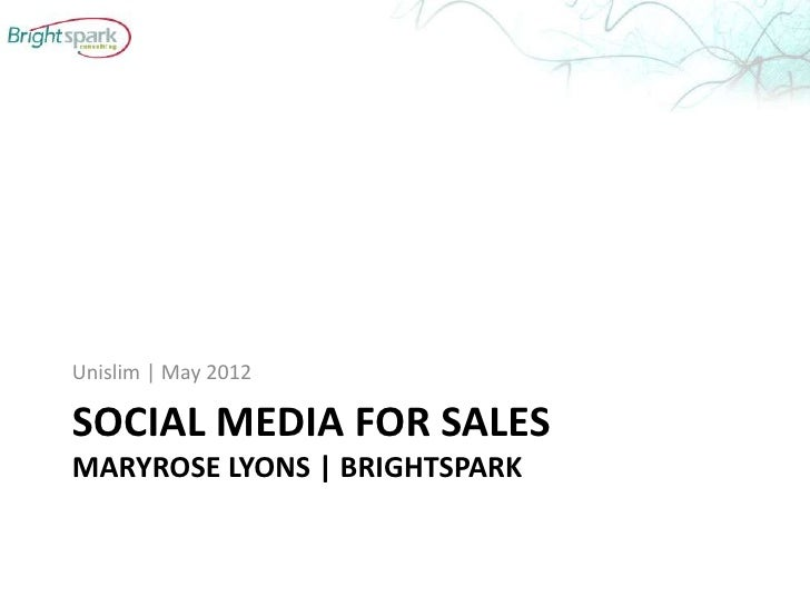 Unislim | May 2012SOCIAL MEDIA FOR SALESMARYROSE LYONS | BRIGHTSPARK