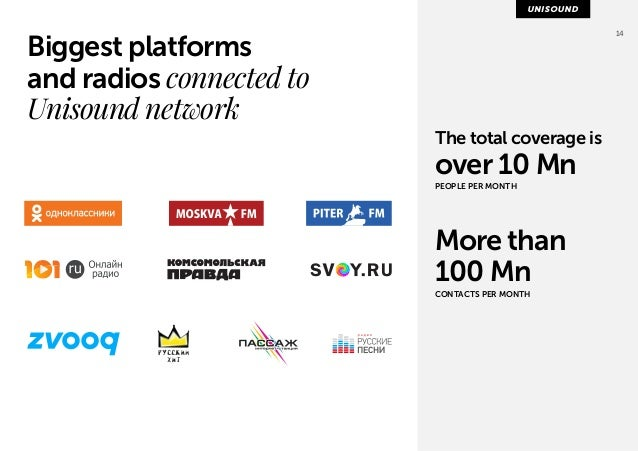 14 Biggest platforms  and radios connected to  Unisound network  The total coverage is  over 10 Mn  PEOPLE PER MONTH  More...