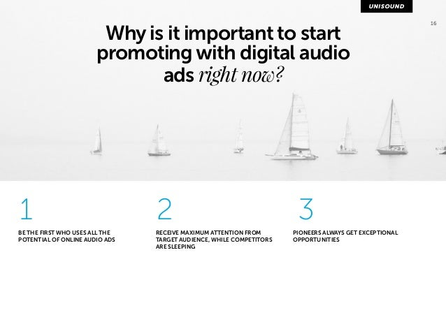 Why is it important to start  promoting with digital audio  ads right now?  16  1 2 3  BE THE FIRST WHO USES ALL THE  POTE...